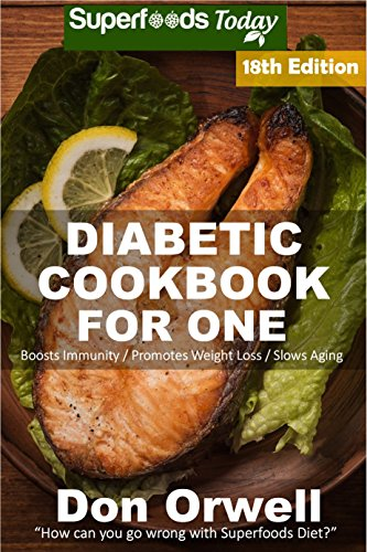 Diabetic Cookbook For One: Over 300 Diabetes Type-2 Quick & Easy Gluten Free Low Cholesterol Whole Foods Recipes full of Antioxidants & Phytochemicals (Diabetic Natural Weight Loss Transformation 11) by Don Orwell