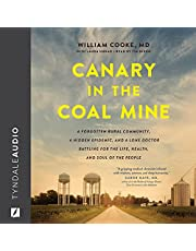 Canary in the Coal Mine: A Forgotten Rural Community, a Hidden Epidemic, and a Lone Doctor Battling for the Life, Health, and Soul of the People