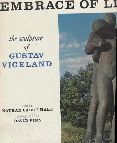 Embrace of Life: The Sculpture of Gustav Vigeland