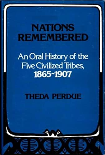 Nations Remembered An Oral History Of The Five Civilized Tribes 1865 1907 Contributions In Ethnic Stu S