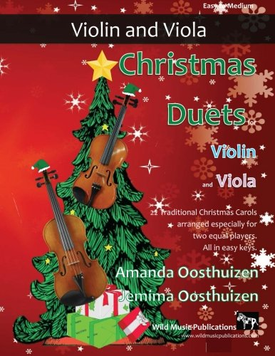 Christmas Duets for Violin and Viola: 22 Traditional Christmas Carols arranged especially for two equal players. All in easy keys.