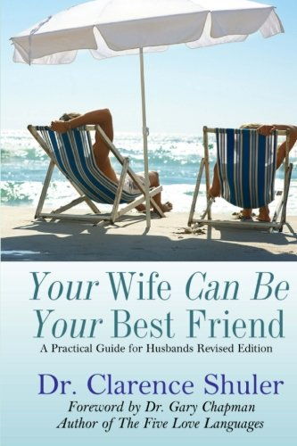 Your Wife Can Be Your Best Friend: A Practical Guide for Husbands (Revised Version)