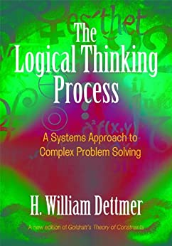 The Logical Thinking Process: A Systems Approach to Complex Problem Solving (English Edition) de [Dettmer, H. William]