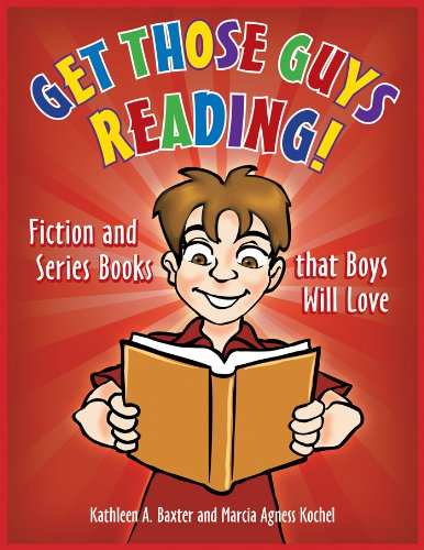Get Those Guys Reading! Fiction and Series Books that Boys Will Love