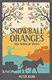 Snowball Oranges: One Mallorcan Winter (Peter Kerr)