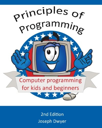Principles of Programming: Computer programming for kids and beginners by CreateSpace Independent Publishing Platform