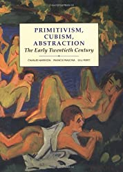 Primitivism, Cubism, Abstraction: The Early Twentieth Century (Open University: Modern Art - Practices & Debates)