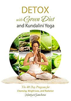 Download for free Detox: with Green Diet and Kundalini Yoga: The 40 Day Program for Cleansing, Weight-loss and Radiance