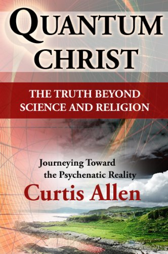 Quantum christ the truth beyond science and religion kindle quantum christ the truth beyond science and religion by allen curtis fandeluxe Images