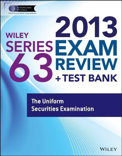 Wiley Series 63 Exam Review 2013 + Test Bank: The Uniform Securities Examination (Wiley FINRA)