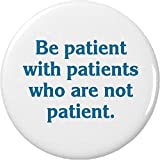 Be patient with patients who are not patient 2.25' Bottle Opener w/ Keyring Nurse Doctor Quote