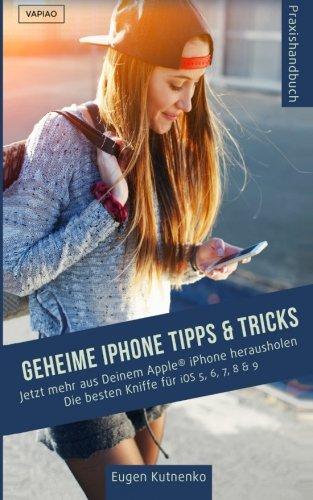 Download Geheime iPhone Tipps & Tricks - Jetzt mehr aus Deinem Apple® iPhone herausholen. Die besten Kniffe für iOS 5, 6, 7, 8, & 9 (German Edition) PDF
