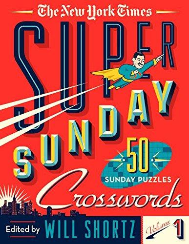 The New York Times Super Sunday Crosswords Volume 1: 50 Sunday Puzzles