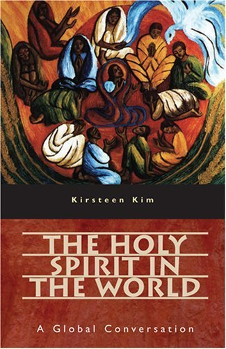 The Holy Spirit in the World: A Global Conversation by Kirsteen Kim (2007-10-30)
