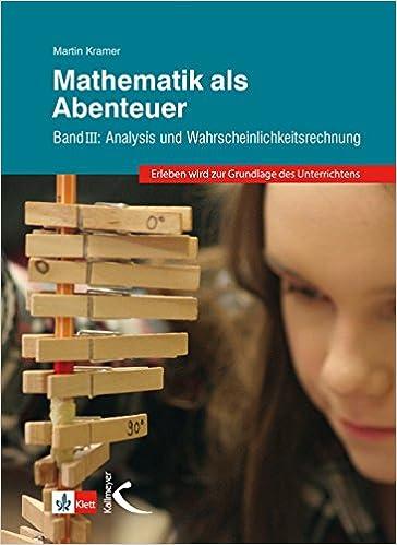 Mathematik als Abenteuer Band III: Analysis und ...
