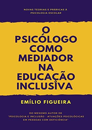 O PSICÓLOGO COMO MEDIADOR NA EDUCAÇÃO INCLUSIVA: Novas teorias e práticas à Psicologia Escolar