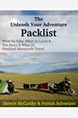 The Unleash Your Adventure Packlist: What To Take, What To Leave, & The Hows & Whys Of Motorcycle Travel Kindle Edition