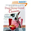 Dog-Gone Good Cuisine: More Healthy, Fast, and Easy Recipes for You and Your Pooch