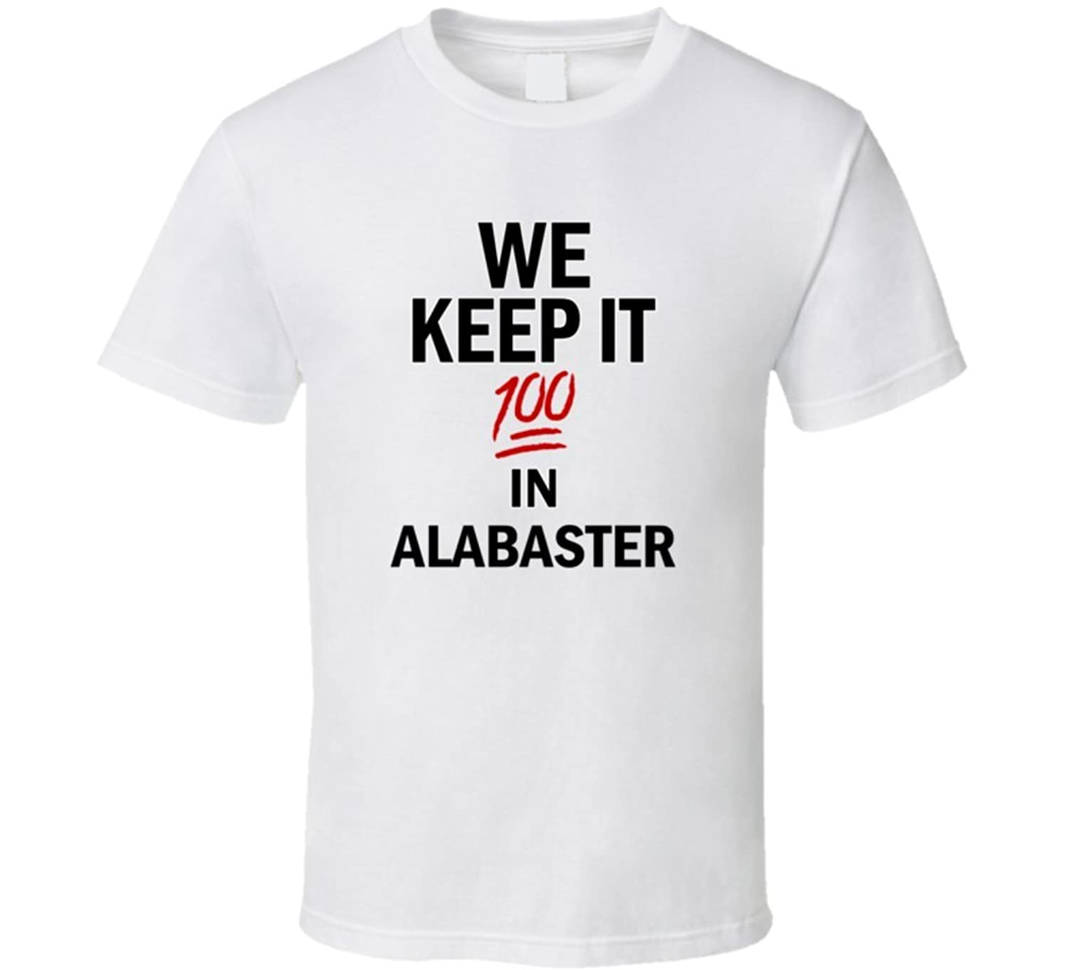 We Keep It 100 In Alabaster Created and Made T Shirt