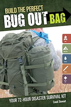 Build the Perfect Bug Out Bag: Your 72-Hour Disaster Survival Kit by [Stewart, Creek]