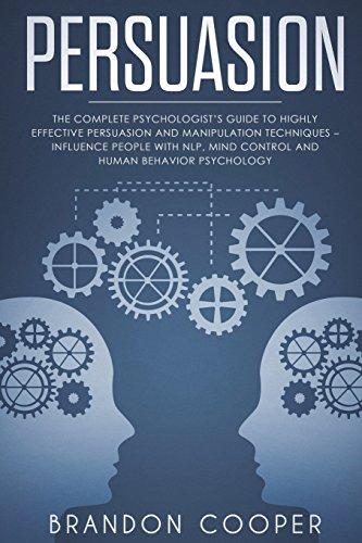 Pdf Politics Persuasion: The Complete Psychologist's Guide to Highly Effective Persuasion and Manipulation Techniques – Influence People with NLP, Mind Control and ... SKILLS,SMALL TALK)