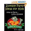 Zombie Party Ideas for Kids: How to Party Like a Zombie... Zombie Approved Kids Party Ideas for Kids Age 6 - 14 (Zombie Approved Series Book 2)