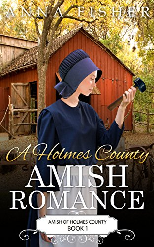 A Holmes County Amish Romance (Amish of Holmes County Romance Series Book 1) by [Fisher, Anna]
