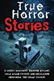 Image of True Horror Stories: 14 Creepy Accounts: Haunted Asylums, Ouija Board Stories And Unexplained Phenomena: The Freaky Stories (Scary Ghost Stories, ... Horror Stories, Haunted Houses) (Volume 1)