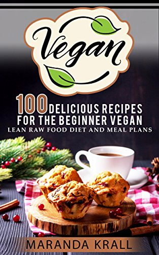 Vegan 100 delicious recipes for the beginner vegan vegan diet vegan 100 delicious recipes for the beginner vegan vegan diet vegan diet vegan forumfinder Choice Image