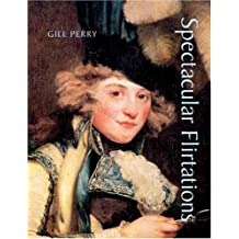 Spectacular Flirtations: Viewing the Actress in British Art and Theater, 1768-1820