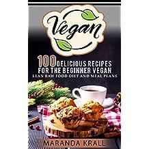 Vegan: 100 Delicious Recipes For The Beginner Vegan Vegan Diet (vegan diet,vegan cookbook,vegan smooties)