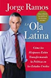 Ola Latina, La: Como los Hispanos Estan Transformando la Politica en los Estados Unidos