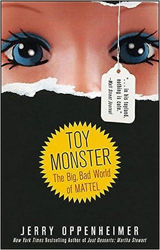 Toy Monster: The Big, Bad World of Mattel: Jerry Oppenheimer ...