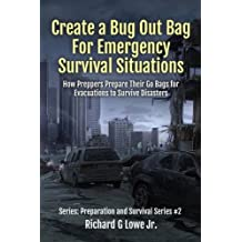Create a Bug Out Bag for Emergency Survival Situations: How Preppers Prepare Their Go Bags for Evacuations to Survive Disasters (Disaster Preparation and Survival) (Volume 2)