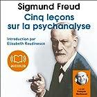 Cinq leçons sur la psychanalyse | Livre audio Auteur(s) : Sigmund Freud Narrateur(s) : François Marthouret