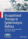 Occupational Therapy in Epidermolysis Bullosa : A Holistic Concept for Intervention from Infancy to Adult, Weiß, Hedwig and Prinz, Florian, 3709111382