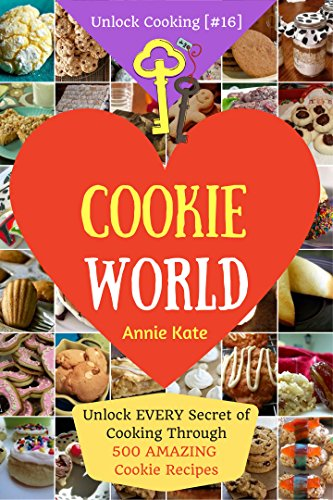 Welcome to Cookie World: Unlock EVERY Secret of Cooking Through 500 AMAZING Cookie Recipes (Cookie Cookbook, Best Cookie Recipes, Gluten Free Cookies Cookbook,...) (Unlock Cooking, Cookbook [#16]) by Annie Kate