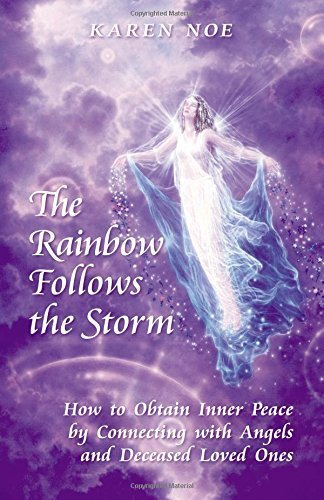 The Rainbow Follows the Storm: How to Obtain Inner Peace by Connecting With Angels and Deceased Loved Ones by Karen Noe - Dolphin Mall Shopping