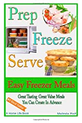 Prep Freeze Serve: Easy Freezer Meals: Great Tasting, Great Value Meals You Can Create in Advance