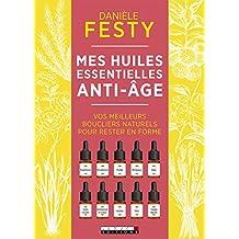 Mes huiles essentielles anti-âge: Vos meilleurs boucliers naturels pour rester en forme ! (SANTE/FORME)