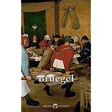 Delphi Complete Works of Pieter Bruegel the Elder (Illustrated) (Delphi Masters of Art Book 33)