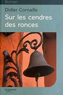Sur les cendres des ronces, Cornaille, Didier
