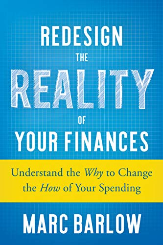 Redesign the Reality of Your Finances: Understand the Why to Change the How of Your Spending