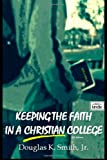 Keeping the Faith in a Christian College, Douglas Smith, 1499529457
