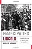 Emancipating Lincoln, Harold Holzer, 0674064402