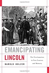 Emancipating Lincoln: The Proclamation in Text, Context, and Memory (The Nathan I. Huggins Lectures)