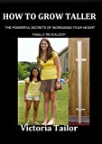 HOW TO GROW TALLER: The Powerful Secrets Of Increasing Your Height Finally Revealled!!!