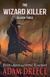 The Wizard Killer - Season Three: A Post-Apocalyptic Fantasy Thrill Ride