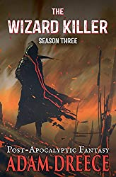 The Wizard Killer - Season Three: A Post-Apocalyptic Fantasy Thrill Ride