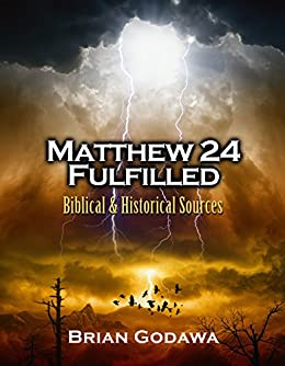 Matthew 24 Fulfilled: Biblical and Historical Sources by [Godawa, Brian]